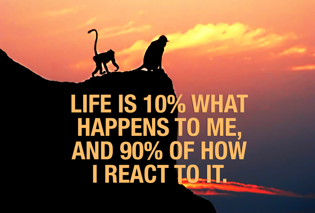 Life is 10% what happens to me